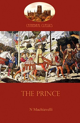The Prince: Medieval Realpolitik and the Timeless Mechanics of Power (Aziloth Books) Cover Image