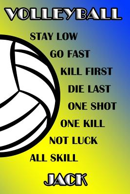 Volleyball Stay Low Go Fast Kill First Die Last One Shot One Kill Not Luck All Skill Jack: College Ruled Composition Book Blue and Yellow School Color Cover Image
