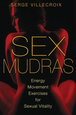 Sex Mudras: Energy Movement Exercises for Sexual Vitality Cover Image