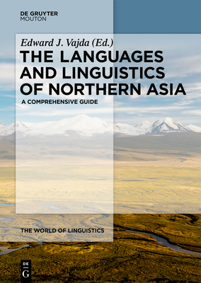 The Languages and Linguistics of Northern Asia: A Comprehensive Guide Cover Image