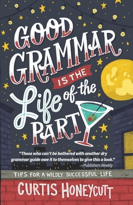 Good Grammar is the Life of the Party: Tips for a Wildly Successful Life Cover Image