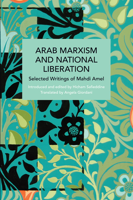 Arab Marxism and National Liberation: Selected Writings of Mahdi Amel (Historical Materialism) Cover Image