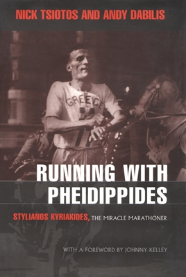 Running with Pheidippides: Stylianos Kyriakides, the Miracle Marathoner (Sports and Entertainment) Cover Image