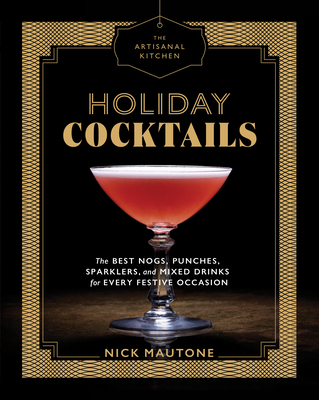 The Artisanal Kitchen: Holiday Cocktails: The Best Nogs, Punches, Sparklers, and Mixed Drinks for Every Festive Occasion Cover Image