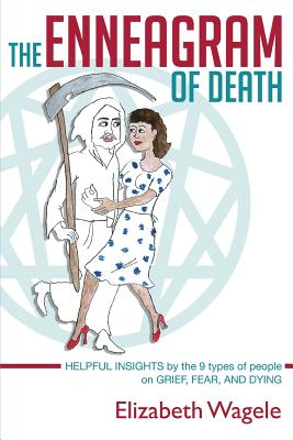 The Enneagram of Death: Helpful insights by the 9 types of people on grief, fear, and dying. Cover Image