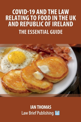 Covid-19 and the Law Relating to Food in the UK and Republic of Ireland - The Essential Guide Cover Image