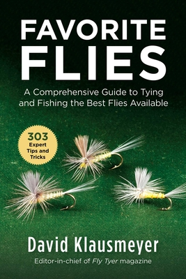 Favorite Flies: A Comprehensive Guide to Tying andFishing the Best Flies Available Cover Image