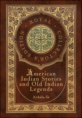 American Indian Stories and Old Indian Legends (Royal Collector's Edition) (Case Laminate Hardcover with Jacket) Cover Image