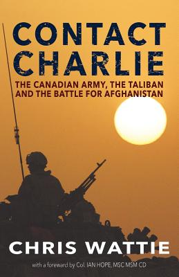 Contact Charlie: The Canadian Army, the Taliban, and the Battle for Afghanistan Cover Image