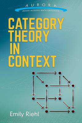 Category Theory in Context (Aurora: Dover Modern Math Originals) Cover Image