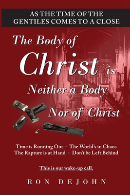 The Body of Christ is Neither a Body Nor of Christ: As the Time of the Gentiles Comes to a Close Cover Image