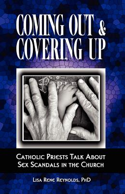 Coming Out & Covering Up: Catholic Priests Talk about Sex Scandals in the Church Cover Image