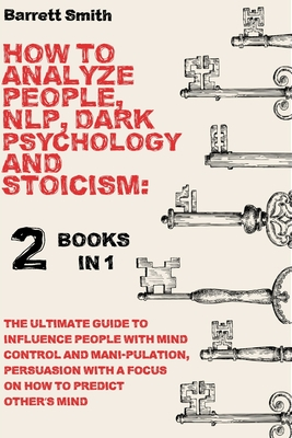 How To Analyze People, NLP, Dark Psychology and Stoicism: 2 Books in 1 - The Ultimate Guide To Influence People With Mind Control And Manipulation, Pe Cover Image