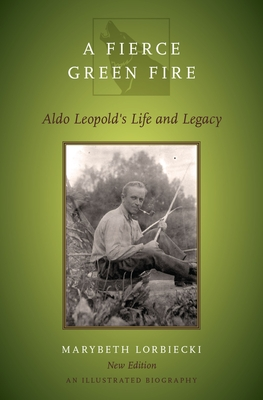 Fierce Green Fire: The Life and Legacy of Aldo Leopold Cover Image