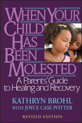 When Your Child Has Been Molested: A Parents' Guide to Healing and Recovery Cover Image