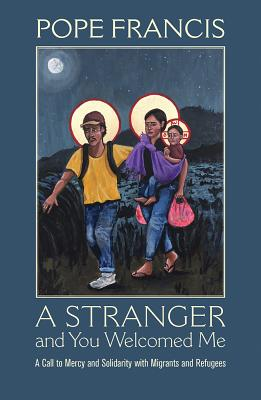 A Stranger and You Welcomed Me: A Call to Mercy and Solidarity with Migrants and Refugees Cover Image
