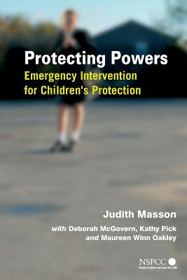 Protecting Powers: Emergency Intervention for Children's Protection (Wiley Child Protection & Policy #14) Cover Image