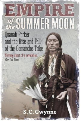 Empire of the Summer Moon: Quanah Parker and the Rise and Fall of the Comanches, the Most Powerful Indian Tribe in American Hist Cover Image