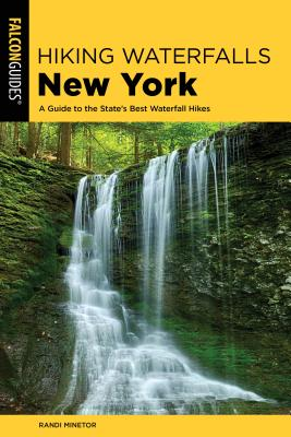 Hiking Waterfalls New York: A Guide to the State's Best Waterfall Hikes Cover Image