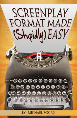 Screenplay Format Made (Stupidly) Easy Cover Image