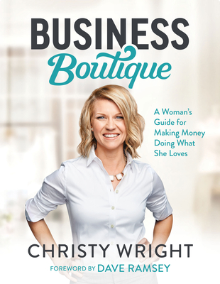 Business Boutique: A Woman's Guide for Making Money Doing What She Loves Cover Image