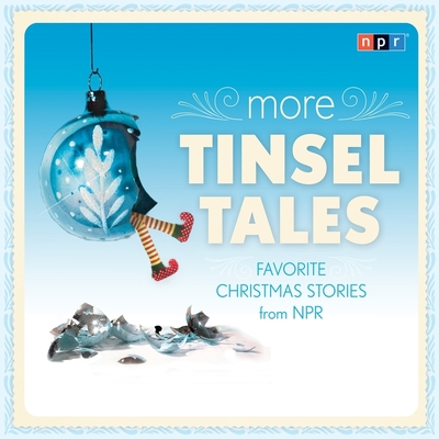 More Tinsel Tales Lib/E: Favorite Christmas Stories from NPR Cover Image