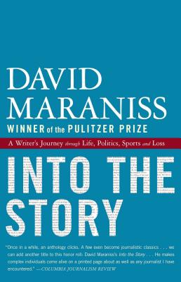 Into the Story: A Writer's Journey through Life, Politics, Sports and Loss Cover Image