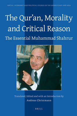 The Qur'an, Morality and Critical Reason: The Essential Muhammad Shahrur (Social #106) Cover Image