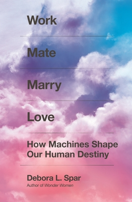 Work Mate Marry Love: How Machines Shape Our Human Destiny Cover Image