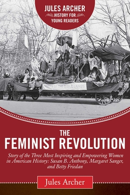 The Feminist Revolution: A Story of the Three Most Inspiring and Empowering Women in American History: Susan B. Anthony, Margaret Sanger, and B Cover Image