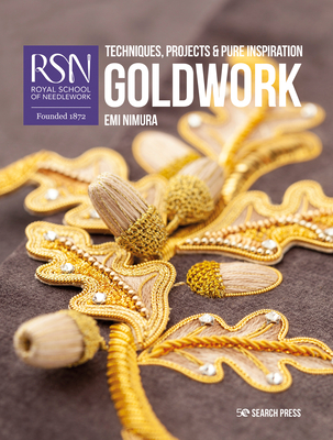 RSN: Goldwork: Techniques, projects and pure inspiration (Royal School of Needlework Guides) Cover Image