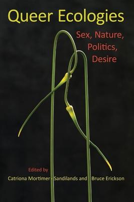 Queer Ecologies: Sex, Nature, Politics, Desire Cover Image