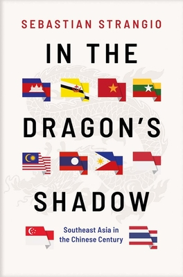 In the Dragon's Shadow: Southeast Asia in the Chinese Century Cover Image