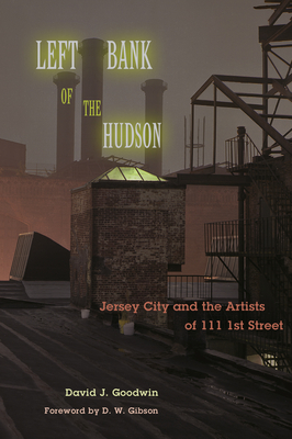 Left Bank of the Hudson: Jersey City and the Artists of 111 1st Street Cover Image