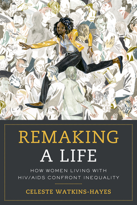 Remaking a Life: How Women Living with HIV/AIDS Confront Inequality Cover Image