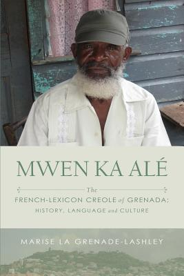 Mwen Ka Alé: The French-lexicon Creole of Grenada: History, Language and Culture Cover Image