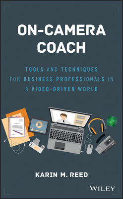 On-Camera Coach: Tools and Techniques for Business Professionals in a Video-Driven World (Wiley and SAS Business) Cover Image