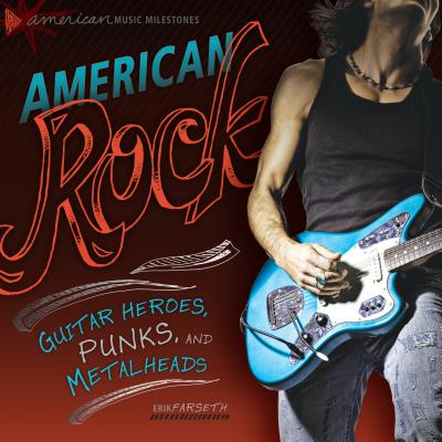 American Rock: Guitar Heroes, Punks, and Metalheads (American Music Milestones) Cover Image