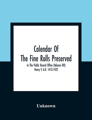 Calendar Of The Fine Rolls Preserved In The Public Record Office (Volume Xiv) Henry V. A.D. 1413-1422 Cover Image