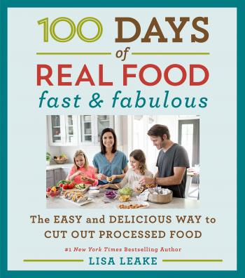 100 Days of Real Food: Fast & Fabulous: The Easy and Delicious Way to Cut Out Processed Food (100 Days of Real Food series) Cover Image