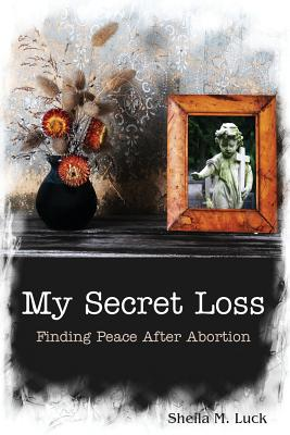 My Secret Loss (Finding Peace After Abortion) Cover Image