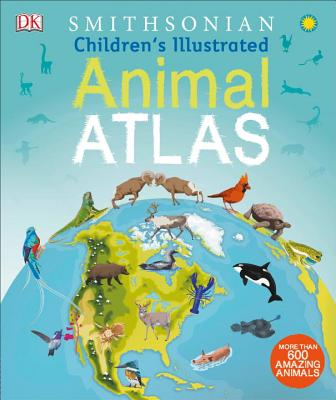 Children's Illustrated Animal Atlas by DK and the Smithsonian