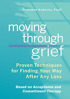 Moving Through Grief: Proven Techniques for Finding Your Way After Any Loss Cover Image