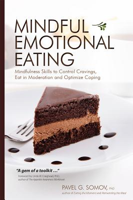 Mindful Emotional Eating: Mindfulness Skills to Control Cravings, Eat in Moderation and Optimize Coping Cover Image