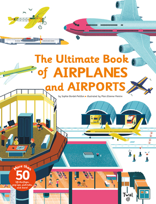 The Ultimate Book of Airplanes and Airports by Sophie Bordet-Petillon
