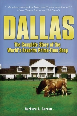 Dallas: The Complete Story of the World's Favorite Prime-Time Soap Cover Image