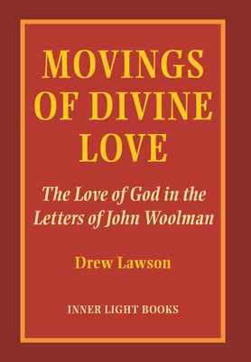 Movings of Divine Love: The Love of God in the Letters of John Woolman Cover Image