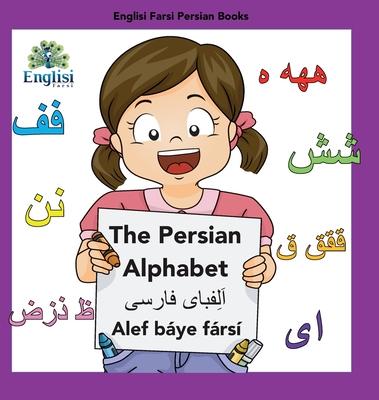Englisi Farsi Persian Books The Persian Alphabet Alef Báye Fársí: The Persian Alphabet Alef Báye Fársí Cover Image