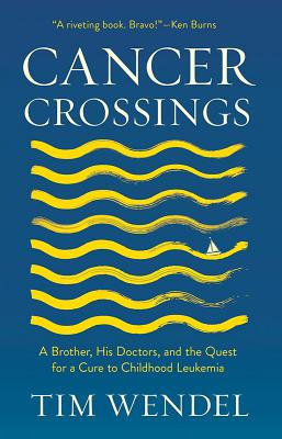 Cancer Crossings: A Brother, His Doctors, and the Quest for a Cure to Childhood Leukemia (Culture and Politics of Health Care Work) Cover Image