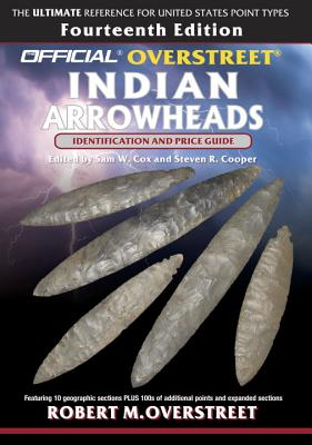 The Official Overstreet Identification and Price Guide to Indian Arrowheads, 14th Edition Cover Image